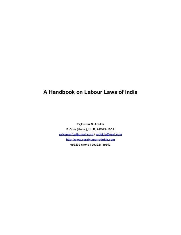 A Handbook on Labour Laws of India Rajkumar S. Adukia B.Com (Hons.), LL.B, AICWA, FCA rajkumarfca@gmail.com / radukia@vsnl...