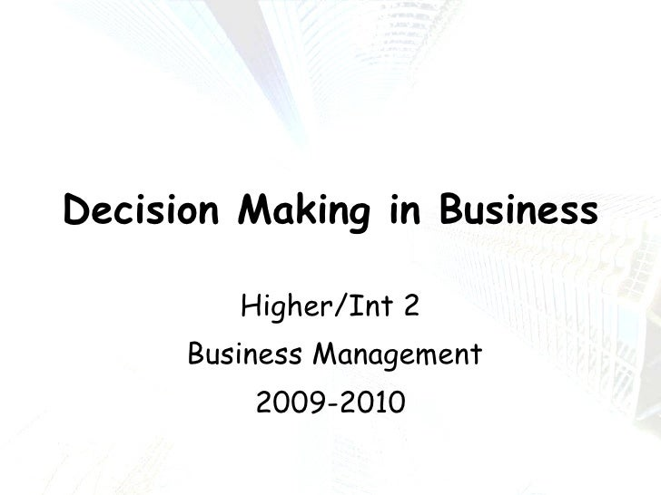 Decision Making in Business Higher/Int 2 Business Management 2009-2010