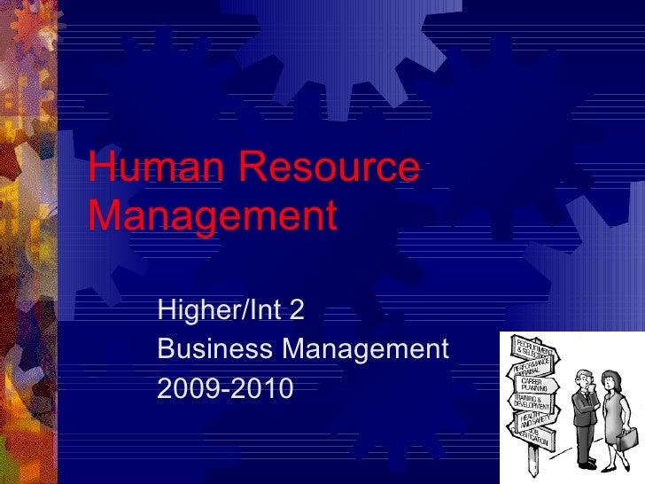 Human Resource Management Higher/Int 2 Business Management 2009-2010