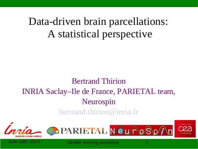 June 18th, 2013 OHBM morning workshop 1Data-driven brain parcellations:A statistical perspectiveBertrand ThirionINRIA Sacl...