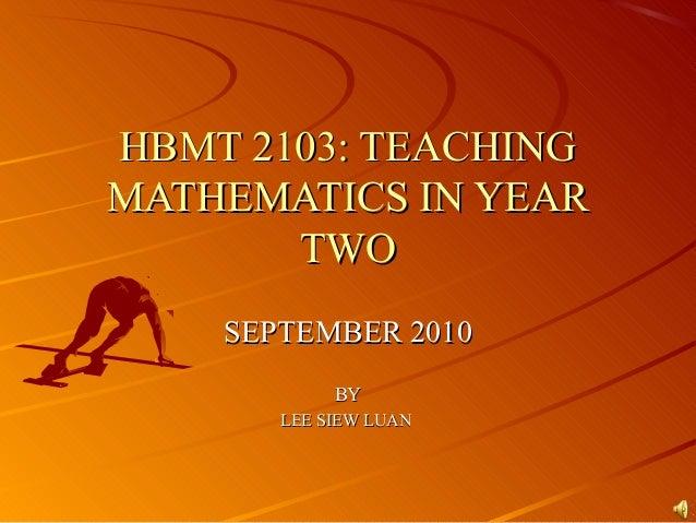 HBMT 2103: TEACHINGHBMT 2103: TEACHING MATHEMATICS IN YEARMATHEMATICS IN YEAR TWOTWO SEPTEMBER 2010SEPTEMBER 2010 BYBY LEE...