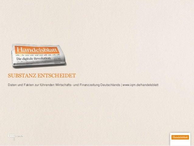 SUBSTANZ ENTSCHEIDET Daten und Fakten zur führenden Wirtschafts- und Finanzzeitung Deutschlands | www.iqm.de/handelsblatt