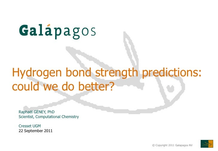 Hydrogen bond strength predictions:could we do better? Raphaël GENEY, PhD Scientist, Computational Chemistry Cresset UGM 2...