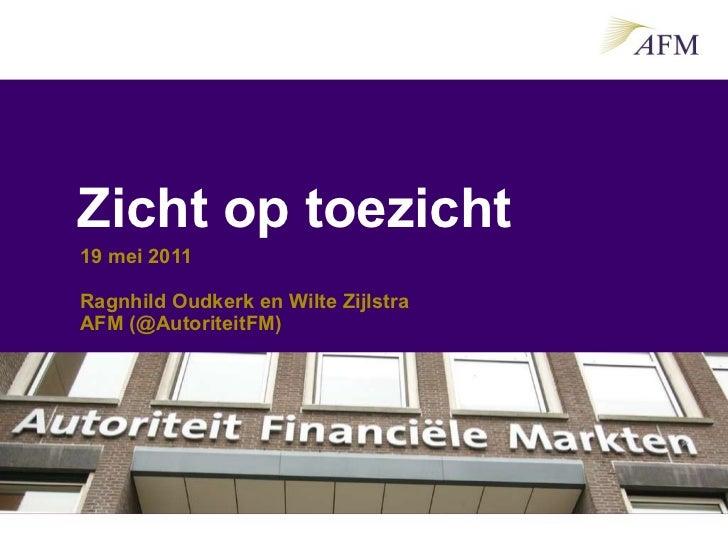 Zicht op toezicht   19 mei 2011 Ragnhild Oudkerk en Wilte Zijlstra AFM (@AutoriteitFM)