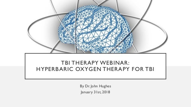 TBI THERAPY WEBINAR: HYPERBARIC OXYGEN THERAPY FOR TBI By Dr. John Hughes January 31st, 2018