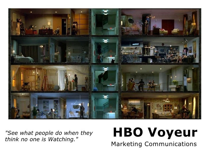 """HBO Voyeur Marketing Communications """"See what people do when they think no one is Watching."""""""