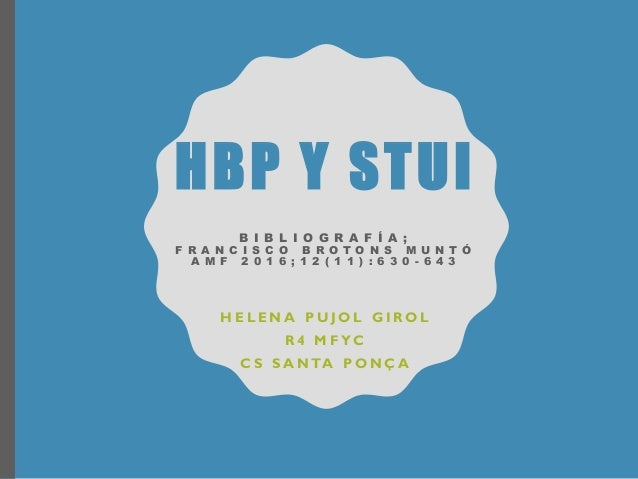 HBP Y STUI B I B L I O G R A F Í A ; F R A N C I S C O B R O T O N S M U N T Ó A M F 2 0 1 6 ; 1 2 ( 1 1 ) : 6 3 0 - 6 4 3...