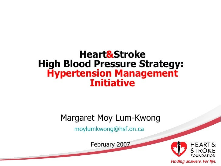 Heart & Stroke High Blood Pressure Strategy:   Hypertension Management Initiative Margaret Moy Lum-Kwong [email_address]  ...