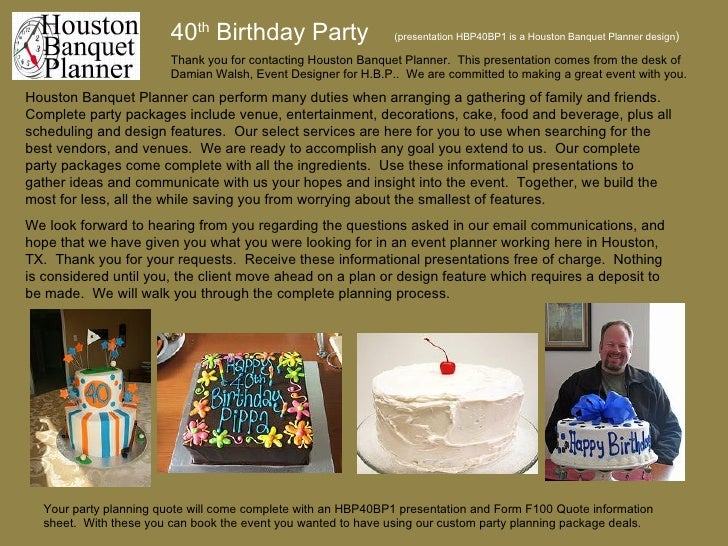 40 th  Birthday Party   (presentation HBP40BP1 is a Houston Banquet Planner design ) Houston Banquet Planner can perform m...