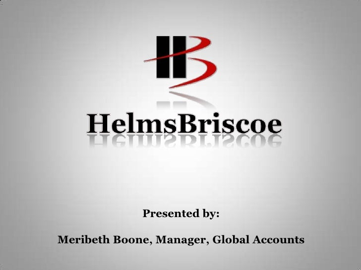 HelmsBriscoe<br />Presented by:<br />Meribeth Boone, Manager, Global Accounts<br />