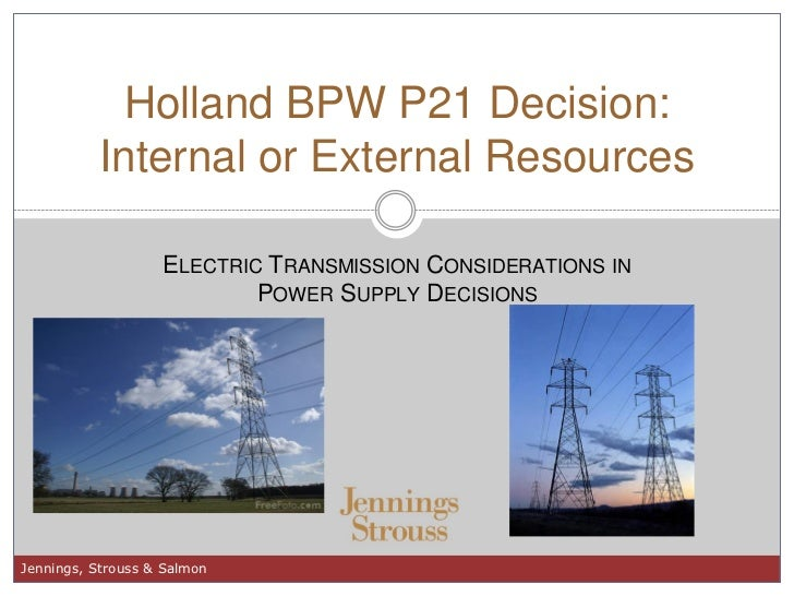 Holland BPW P21 Decision:          Internal or External Resources                   ELECTRIC TRANSMISSION CONSIDERATIONS I...