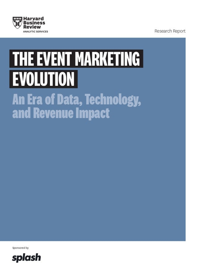 Sponsored by Research Report THEEVENTMARKETING EVOLUTION An Era of Data, Technology, and Revenue Impact
