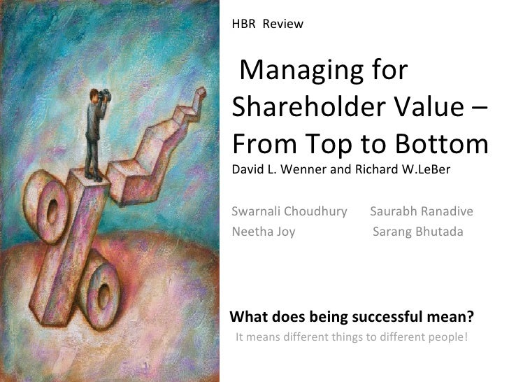 HBR  Review  Managing for Shareholder Value – From Top to Bottom David L. Wenner and Richard W.LeBer What does being succe...