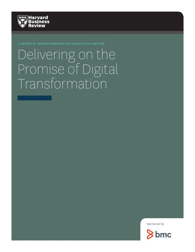 A REPORT BY HARVARD BUSINESS REVIEW ANALYTIC SERVICES  Delivering on the  Promise of Digital Transformation  Sponsored by