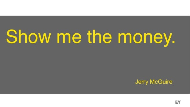 Show me the money. Jerry McGuire