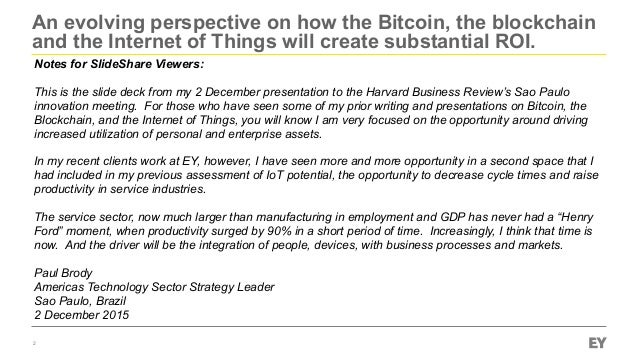 An evolving perspective on how the Bitcoin, the blockchain and the Internet of Things will create substantial ROI. 2 Notes...