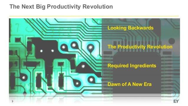 The Next Big Productivity Revolution 3 Looking Backwards The Productivity Revolution Required Ingredients Dawn of A New Era