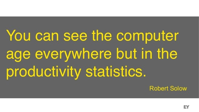 You can see the computer age everywhere but in the productivity statistics. Robert Solow