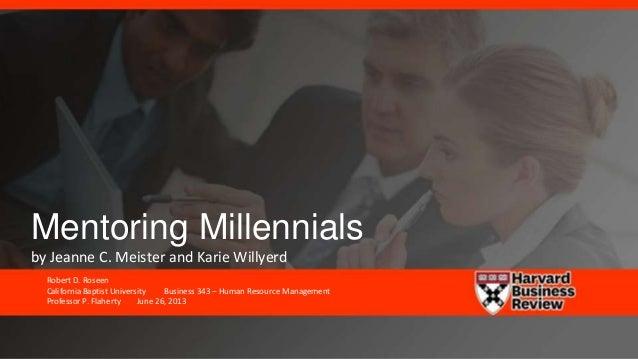 Mentoring Millennialsby Jeanne C. Meister and Karie WillyerdRobert D. RoseenCalifornia Baptist University Business 343 – H...