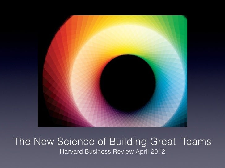The New Science of Building Great Teams         Harvard Business Review April 2012