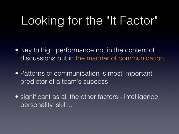 """Looking for the """"It Factor""""• Key to high performance not in the content of  discussions but in the manner of communication..."""