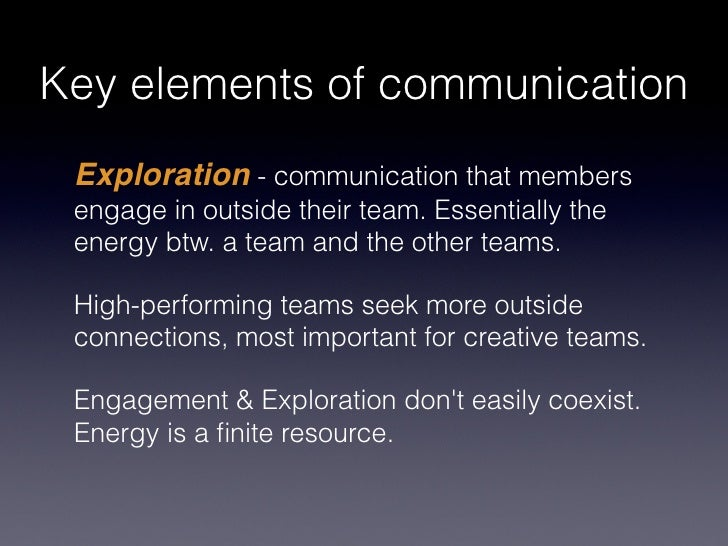 Key elements of communication Exploration - communication that members engage in outside their team. Essentially the energ...
