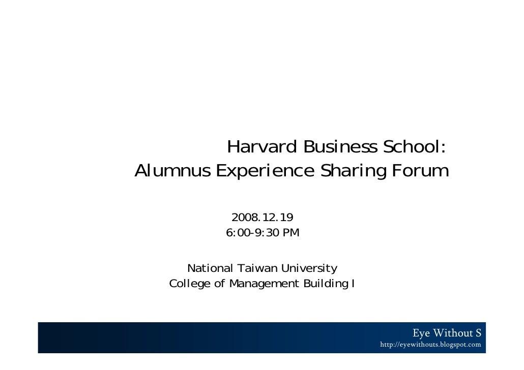 Harvard Business School: Alumnus Experience Sharing Forum               2008.12.19             6:00-9:30 PM        Nationa...