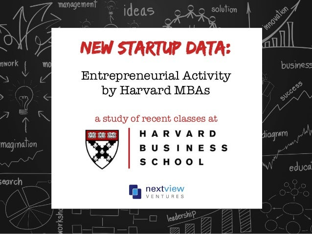 New STARTUP Data: Entrepreneurial Activity by Harvard MBAs  a study of recent classes at