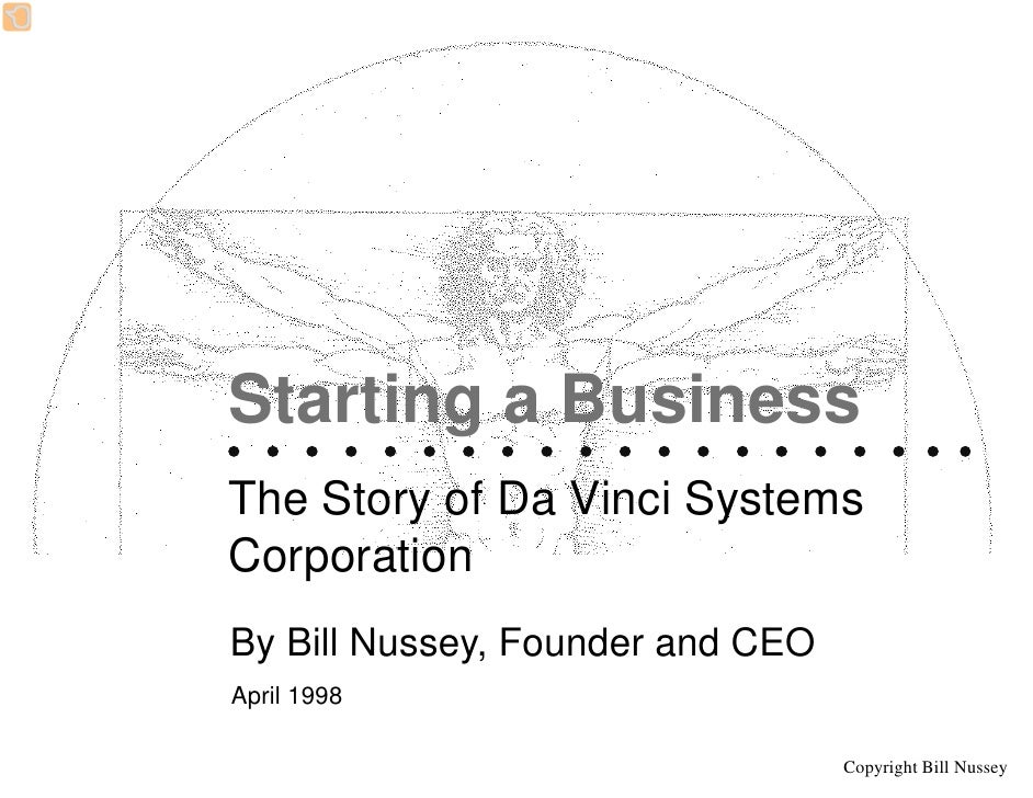 Starting a Business The Story of Da Vinci Systems Corporation By Bill Nussey, Founder and CEO April 1998                  ...