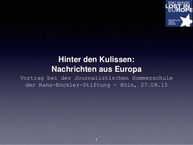 Hinter den Kulissen: Nachrichten aus Europa Vortrag bei der Journalistischen Sommerschule der Hans-Böckler-Stiftung - Köln...