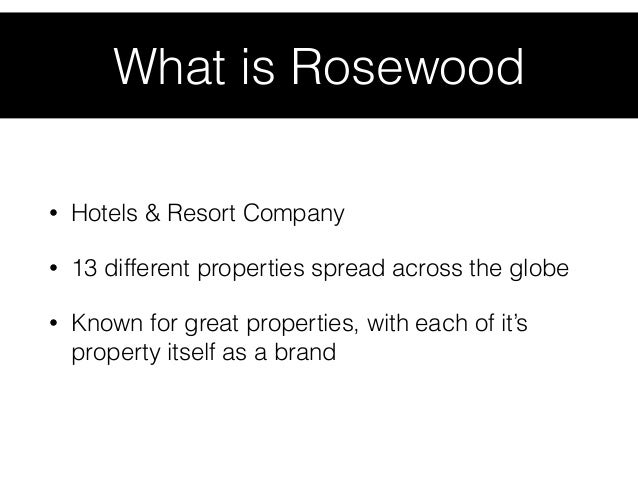 case analysis rosewood hotels and resorts branding to increase customer profitability and lifetime v Rosewood hotels and resorts, the company famous for managing distinctive luxury hotels, came up with a new brand to improve its marketing the company is privately owned and is responsible for the success of popular hotels,,sample case study paper on rosewood hotels.