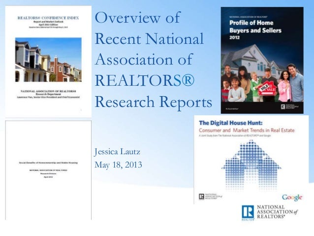 Jessica LautzMay 18, 2013Overview ofRecent NationalAssociation ofREALTORS®Research Reports