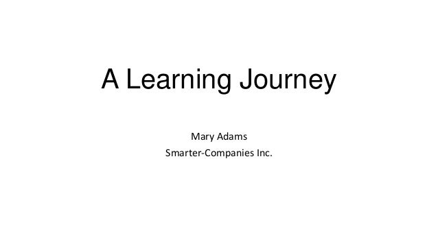 A Learning Journey Mary Adams Smarter-Companies Inc.