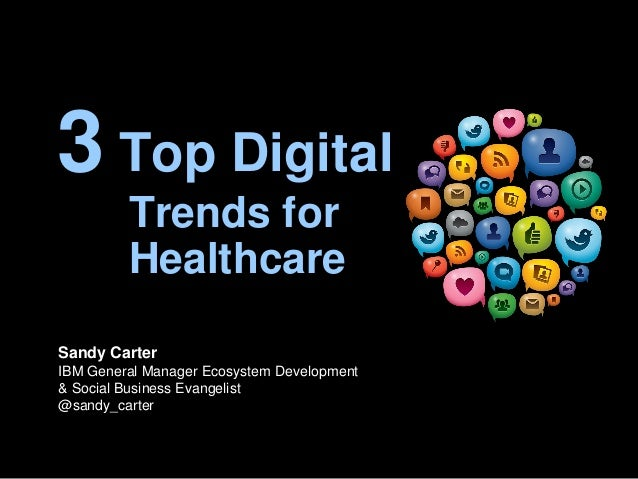 © 2014 IBM Corporation  Empowering the IBM ecosystem  3 Top Digital Trends for Healthcare  Sandy Carter IBM General Manage...