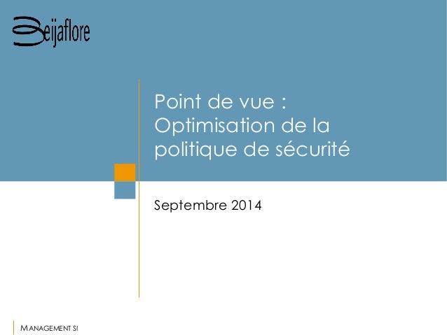 MANAGEMENT SI  Point de vue : Optimisation de la politique de sécurité  Septembre 2014