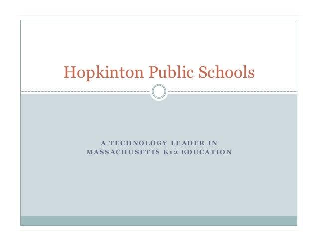 Hopkinton Public Schools    A TECHNOLOGY LEADER IN  MASSACHUSETTS K12 EDUCATION