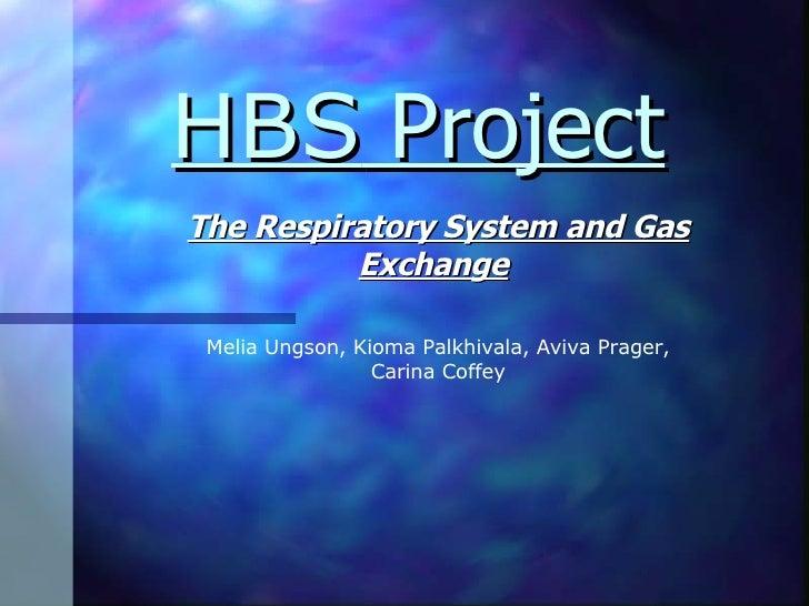 HBS  Project <ul><ul><li>The Respiratory System and Gas Exchange   </li></ul></ul>Melia Ungson, Kioma Palkhivala, Aviva Pr...