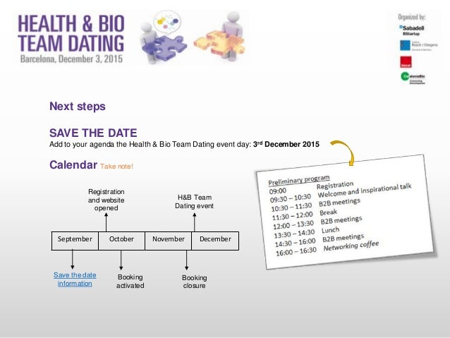 Next steps SAVE THE DATE Add to your agenda the Health & Bio Team Dating event day: 3rd December 2015 Calendar Take note! ...