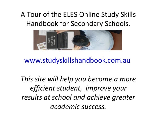 A Tour of the ELES Online Study Skills Handbook for Secondary Schools. www.studyskillshandbook.com.au This site will help ...