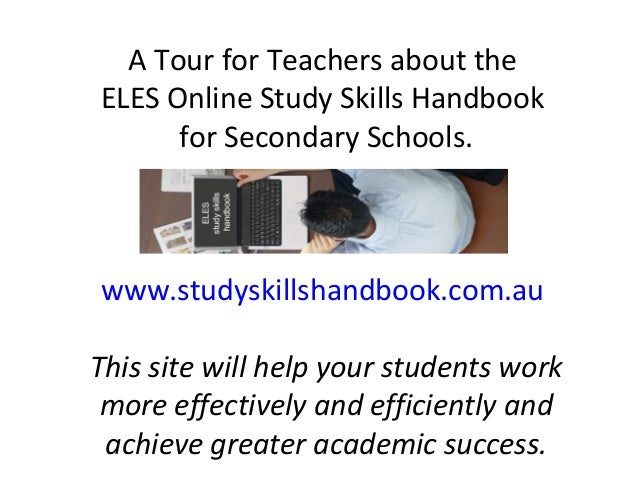 A Tour for Teachers about the ELES Online Study Skills Handbook for Secondary Schools. www.studyskillshandbook.com.au This...