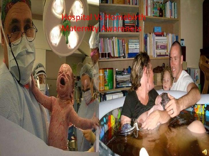 Hospital Vs Homebirth Maternity Awareness<br />