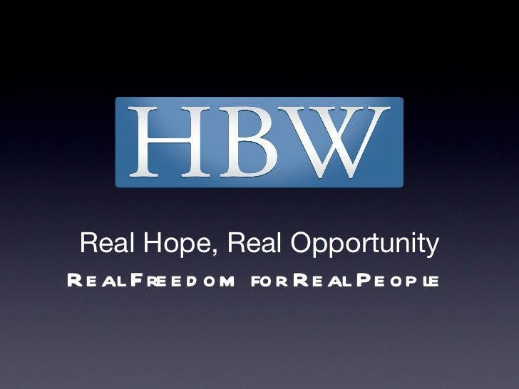 Real Hope, Real Opportunity Real Freedom for Real People
