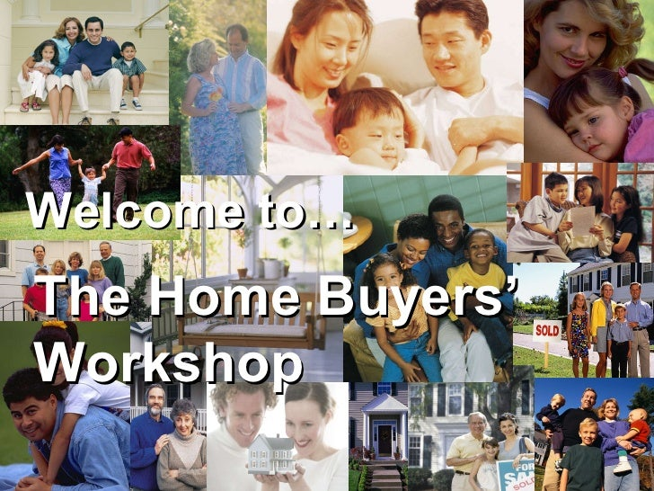 Welcome to… The Home Buyers' Workshop