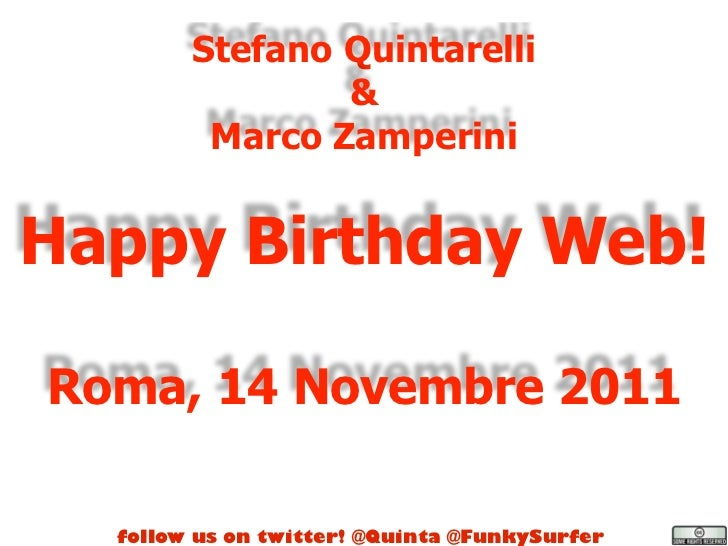 Stefano Quintarelli                &         Marco ZamperiniHappy Birthday Web!Roma, 14 Novembre 2011  follow us on twitte...