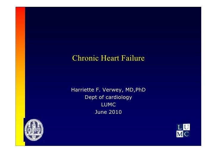 Chronic Heart FailureHarriette F. Verwey, MD,PhD     Dept of cardiology            LUMC         June 2010