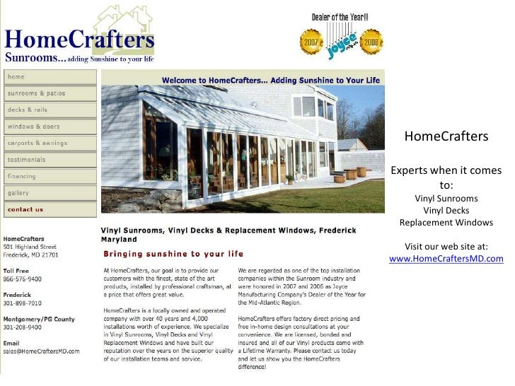 HomeCraftersExperts when it comes to:Vinyl SunroomsVinyl DecksReplacement WindowsVisit our web site at:www.HomeCraftersMD....