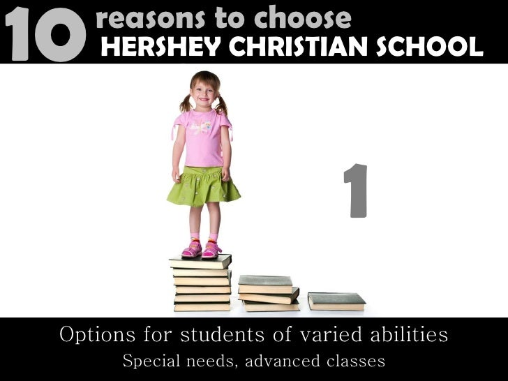 Options for students of varied abilities Special needs, advanced classes Reasons to Choose Hershey Christian School 1 10 1...