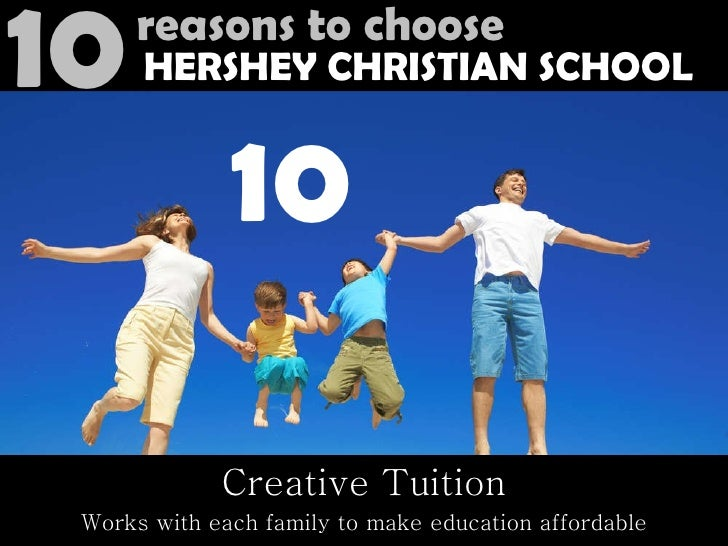 Creative Tuition Works with each family to make education affordable 10 10 reasons to choose HERSHEY CHRISTIAN SCHOOL