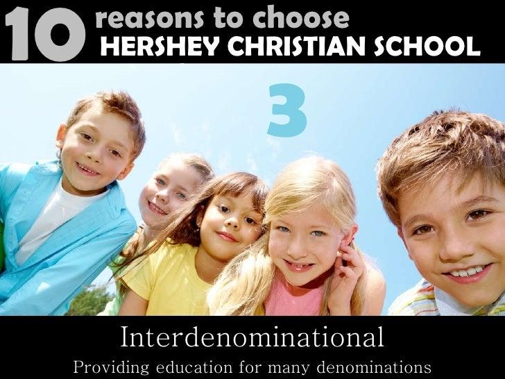 Interdenominational Providing education for many denominations 1 0  R e a s o n s  t o  C h o o s e HERSHEY CHRISTIAN SCHO...