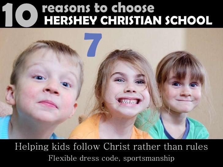 Helping kids follow Christ rather than rules Flexible dress code, sportsmanship 7 10 reasons to choose HERSHEY CHRISTIAN S...